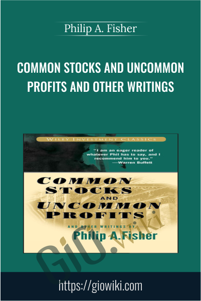 Common Stocks and Uncommon Profits and Other Writings - Philip A. Fisher