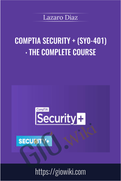 CompTIA Security + (SY0-401): The Complete Course - Lazaro Diaz