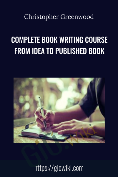 Complete Book Writing Course From Idea To Published Book - Christopher Greenwood