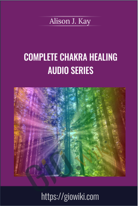 Complete Chakra Healing Audio Series - Alison J. Kay