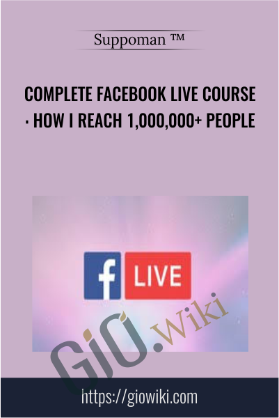 Complete Facebook Live Course: How I Reach 1,000,000+ People - Suppoman ™