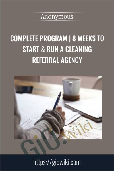Complete Program | 8 Weeks to Start & Run a Cleaning Referral Agency