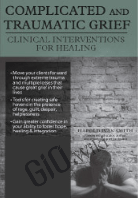 Complicated and Traumatic Grief: Clinical Interventions for Healing - Harold Ivan Smith