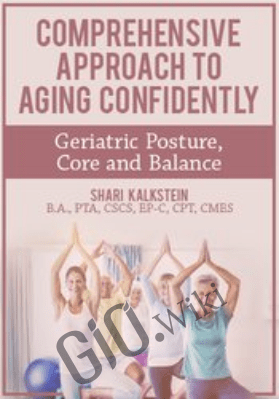 Comprehensive Approach to Aging Confidently: Geriatric Posture, Core and Balance - Shari Kalkstein