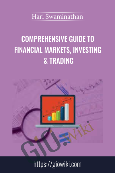 Comprehensive Guide to Financial Markets, Investing & Trading - Hari Swaminathan