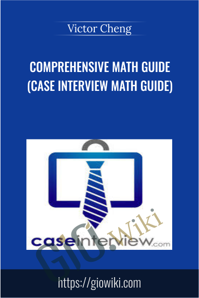Comprehensive Math Guide (Case Interview Math Guide) - Victor Cheng