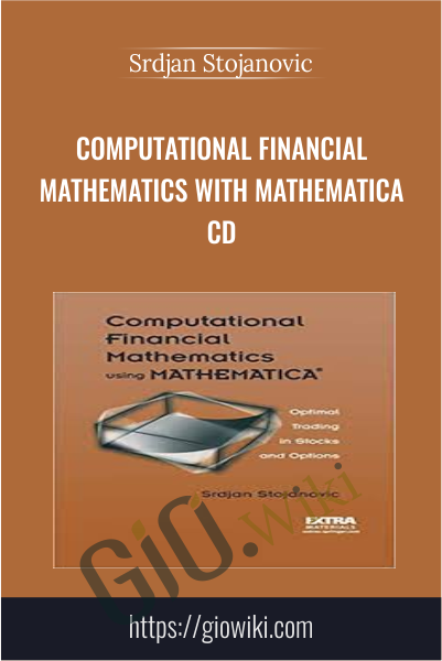 Computational Financial Mathematics with Mathematica CD - Srdjan Stojanovic