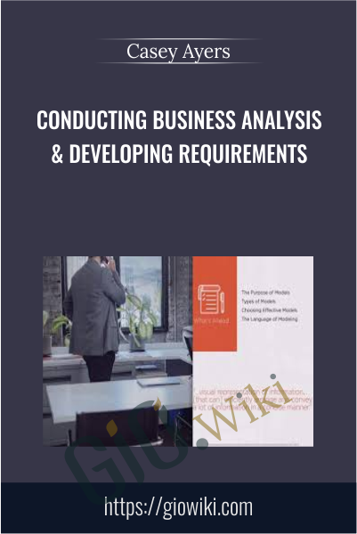 Conducting Business Analysis & Developing Requirements - Casey Ayers