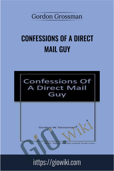 Confessions of a Direct Mail Guy - Gordon Grossman