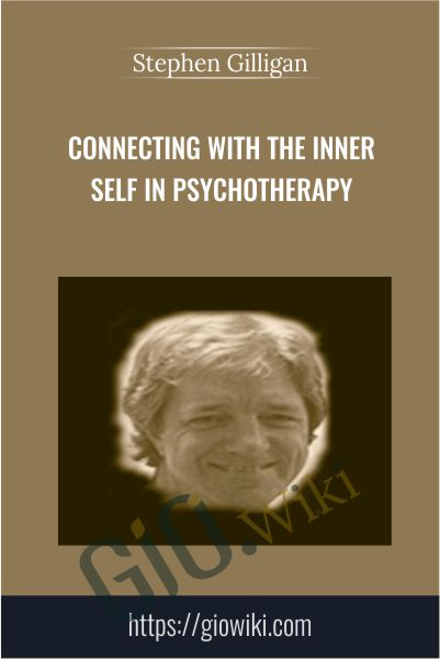 Connecting With The Inner Self In Psychotherapy - Stephen Gilligan