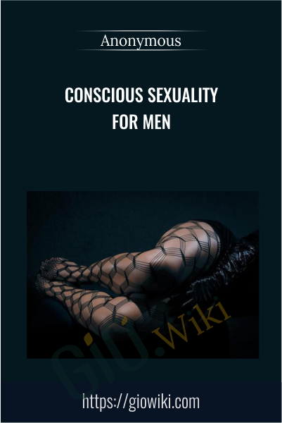 Conscious Sexuality For Men