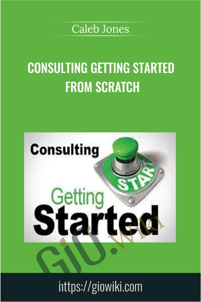 Consulting getting started from scratch - Caleb Jones