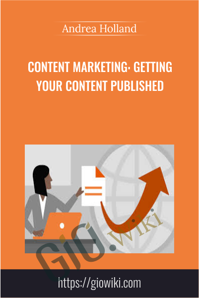Content Marketing: Getting Your Content Published - Andrea Holland
