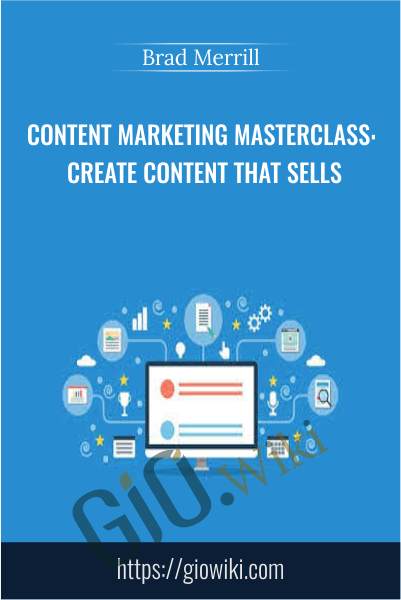 Content Marketing Masterclass: Create Content That Sells - Brad Merrill