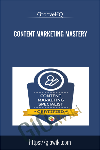 Content Marketing Mastery - GrooveHQ