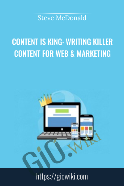 Content is King: Writing Killer Content for Web & Marketing - Steve McDonald