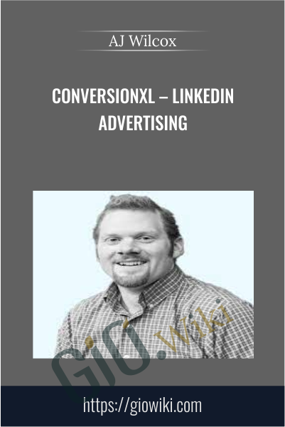 ConversionXL – Linkedin Advertising - AJ Wilcox