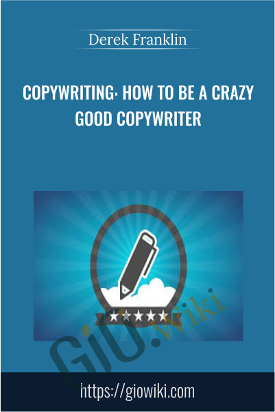 Copywriting: How To Be A Crazy Good Copywriter - Derek Franklin