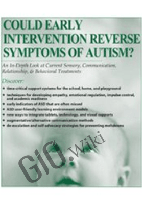 Could Early Intervention Reverse Symptoms of Autism? An In-Depth Look at Current Sensory, Communication, Relationship, & Behavioral Treatments - Susan Hamre