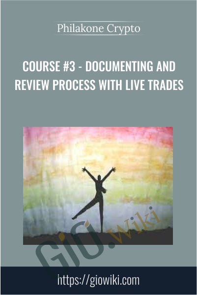 Course #3 - Documenting and Review Process With Live Trades - Philakone Crypto