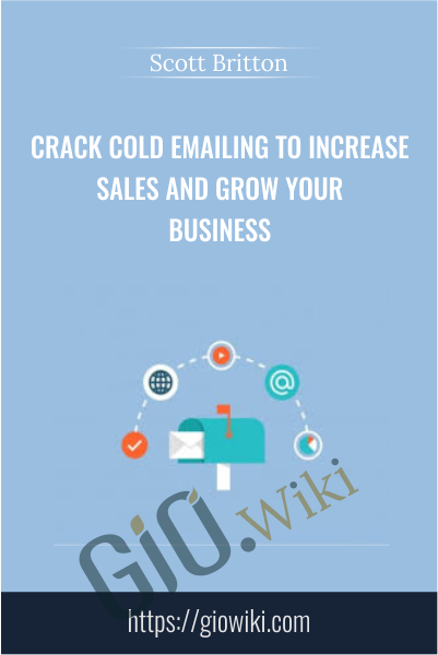Crack Cold Emailing to Increase Sales and Grow Your Business - Scott Britton