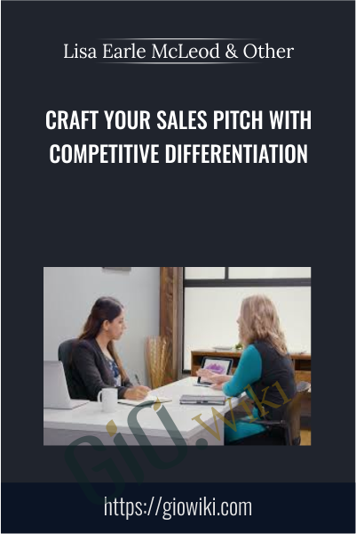 Craft Your Sales Pitch with Competitive Differentiation - Lisa Earle McLeod & Elizabeth Lotardo