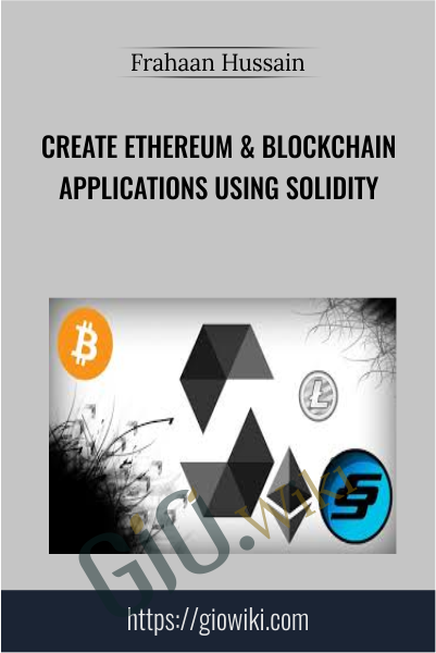 Create Ethereum & Blockchain Applications Using Solidity - Frahaan Hussain