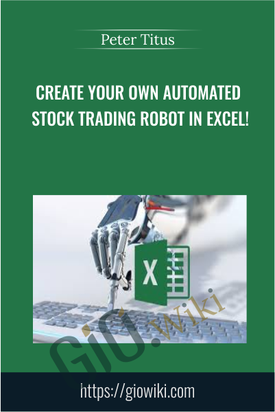 Create Your Own Automated Stock Trading Robot In EXCEL! - Peter Titus