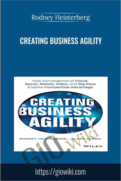 Creating Business Agility - Rodney Heisterberg