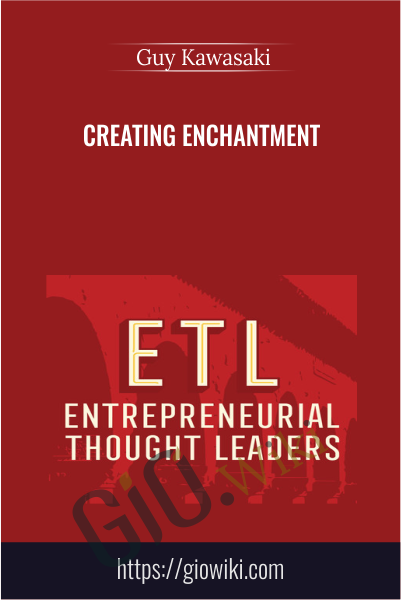 Creating Enchantment - Guy Kawasaki