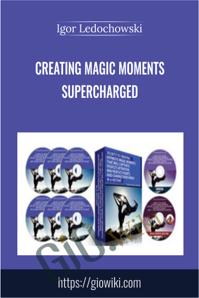 Creating Magic Moments Supercharged - Igor Ledochowski