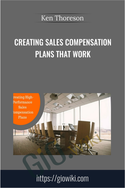 Creating Sales Compensation Plans That Work - Ken Thoreson