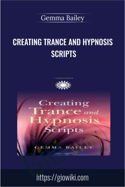 Creating Trance and Hypnosis Scripts - Gemma Bailey