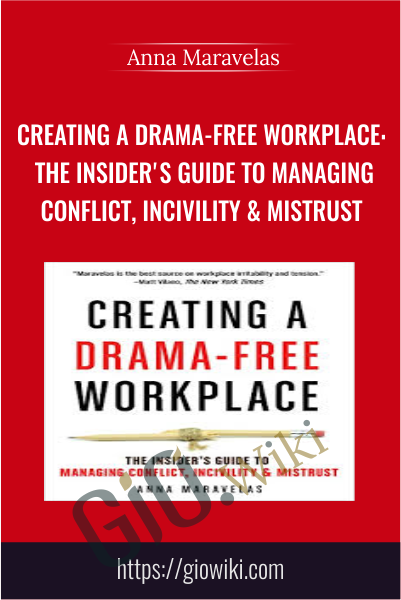 Creating a Drama-Free Workplace: The Insider's Guide to Managing Conflict, Incivility & Mistrust - Anna Maravelas