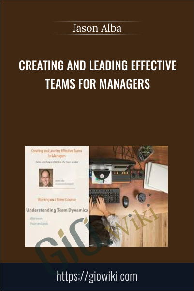 Creating and Leading Effective Teams for Managers - Jason Alba