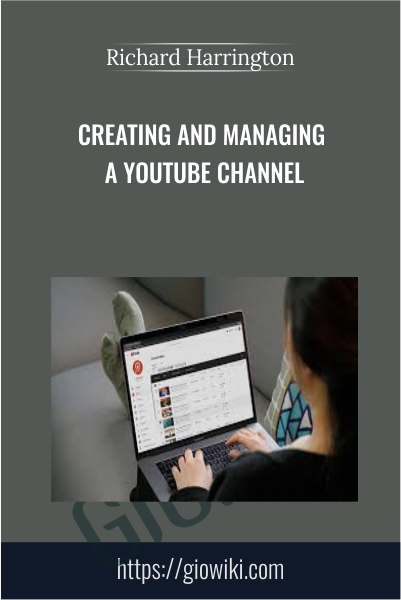 Creating and Managing a YouTube Channel - Richard Harrington