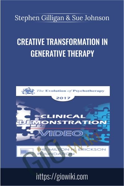 Creative Transformation in Generative Therapy - Stephen Gilligan & Sue Johnson