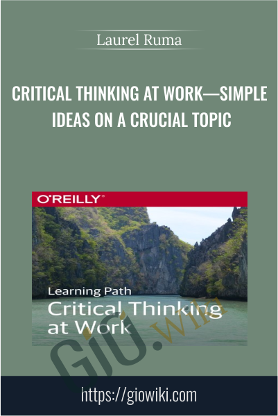Critical Thinking at Work—Simple Ideas on a Crucial Topic - Laurel Ruma