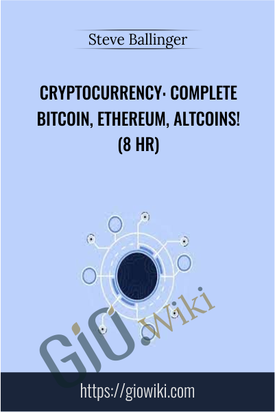 Cryptocurrency: Complete Bitcoin, Ethereum, Altcoins! (8 HR) - Steve Ballinger