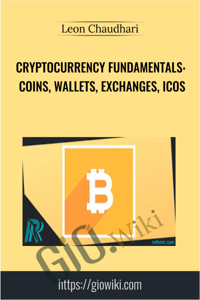 Cryptocurrency Fundamentals: Coins, Wallets, Exchanges, ICOs - Leon Chaudhari