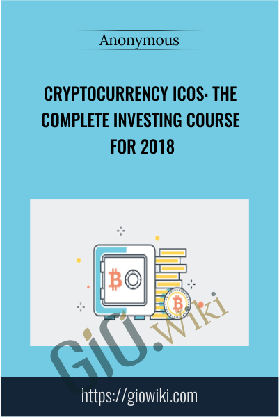 Cryptocurrency ICOs: The Complete Investing Course for 2018