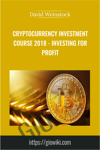 Cryptocurrency Investment Course 2018 - Investing For Profit - David Weinstock
