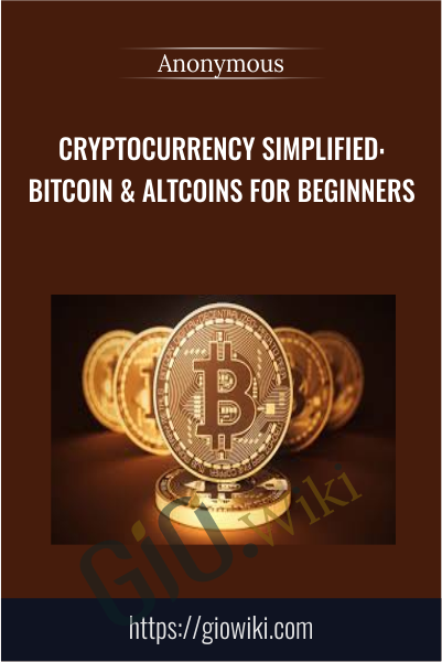 Cryptocurrency Simplified: Bitcoin & Altcoins for Beginners