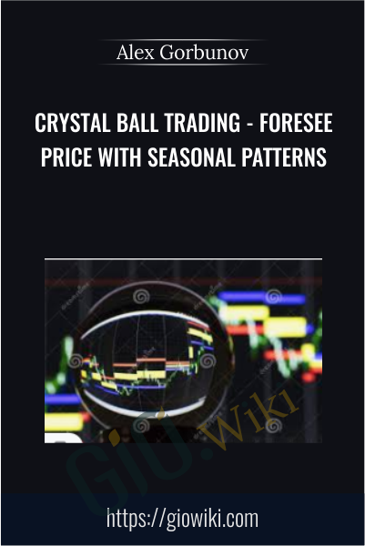Crystal Ball Trading - Foresee Price With Seasonal Patterns - Alex Gorbunov