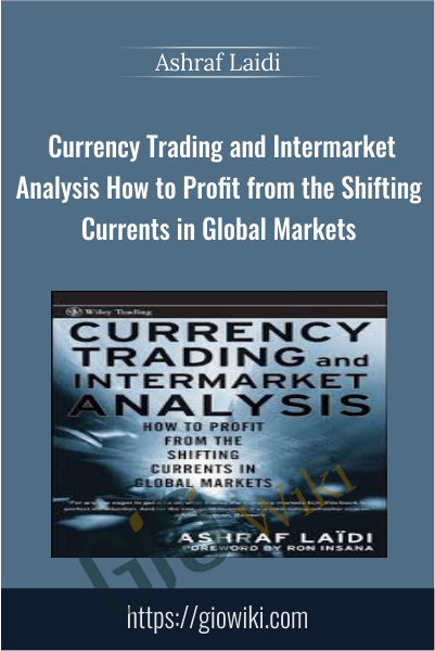 Currency Trading and Intermarket Analysis How to Profit from the Shifting Currents in Global Markets - Ashraf Laidi