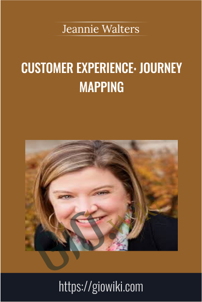 Customer Experience: Journey Mapping - Jeannie Walters