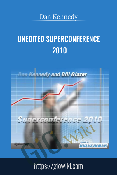 Unedited Superconference 2010 - Dan Kennedy & Bill Glazer