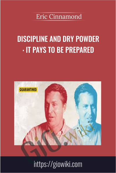 Discipline And Dry Powder : It Pays To Be Prepared - Eric Cinnamond