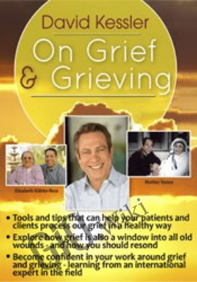 David Kessler On Grief and Grieving - David Kessler