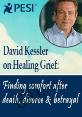 David Kessler on Healing Grief: Finding Comfort After Death, Divorce, & Betrayal - David Kessler